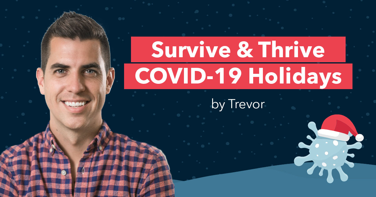 5 Steps To Survive And Thrive During The First COVID Holiday Season